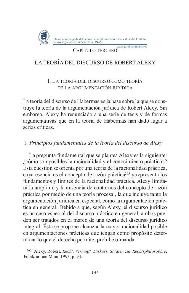 147 Capítulo tercero LA TEORÍA DEL DISCURSO DE ROBERT ALEXY I. La teoría del discurso como teoría de la argumentación jurí...
