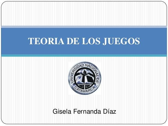 Gisela Fernanda Díaz TEORIA DE LOS JUEGOS
