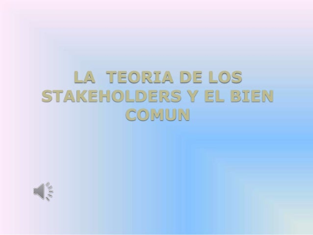 LA TEORIA DE LOS STAKEHOLDERS Y EL BIEN COMUN