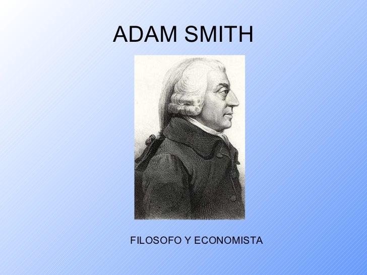 ADAM SMITH <ul><li>FILOSOFO Y ECONOMISTA </li></ul>