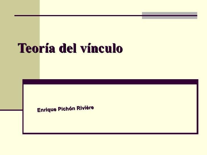 Teoría del vínculo  Enrique Pichón Rivière