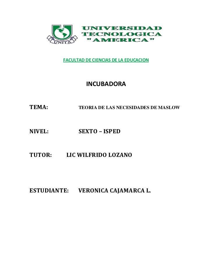 FACULTAD DE CIENCIAS DE LA EDUCACION                  INCUBADORATEMA:          TEORIA DE LAS NECESIDADES DE MASLOWNIVEL:  ...