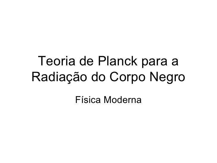 Teoria de Planck para a Radiação do Corpo Negro Física Moderna