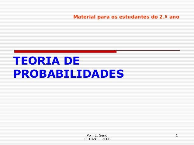 Material para os estudantes do 2.º anoTEORIA DEPROBABILIDADES            Por: E. Seno                   1          FE-UAN ...