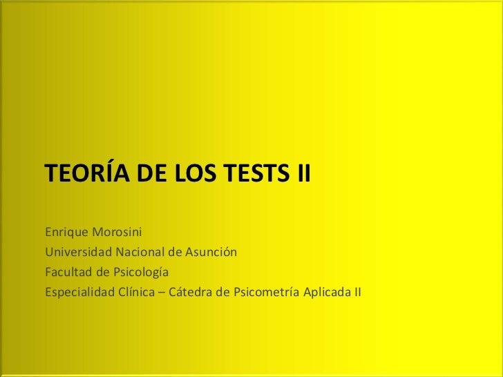 TEORÍA DE LOS TESTS IIEnrique MorosiniUniversidad Nacional de AsunciónFacultad de PsicologíaEspecialidad Clínica – Cátedra...