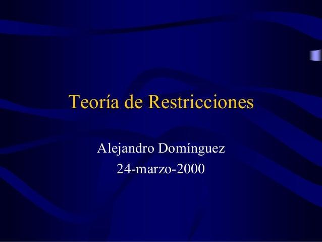 Teoría de Restricciones Alejandro Domínguez 24-marzo-2000