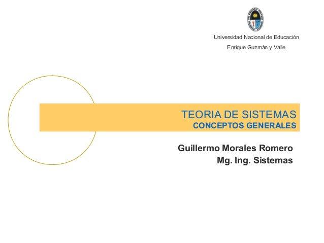 Universidad Nacional de EducaciónEnrique Guzmán y ValleTEORIA DE SISTEMASCONCEPTOS GENERALESGuillermo Morales RomeroMg. In...