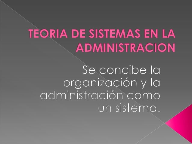 Forma parte de la TEORIA GENERAL DE SISTEMAS (TGS).  Definición de Sistema: Conjunto de elementos relacionados entre sí ...