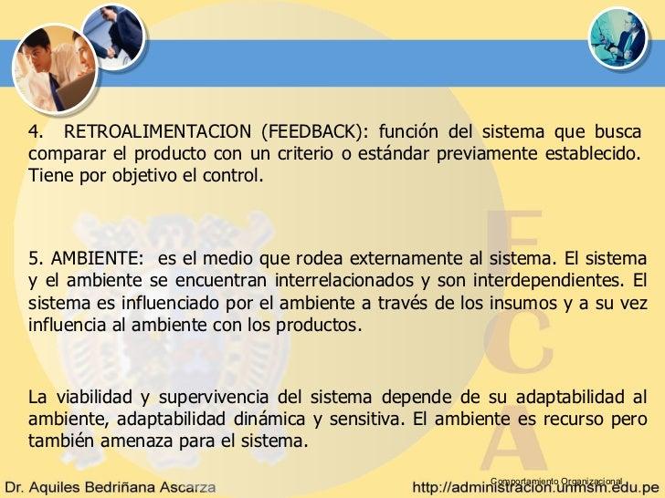 4. RETROALIMENTACION (FEEDBACK): función del sistema que buscacomparar el producto con un criterio o estándar previamente ...