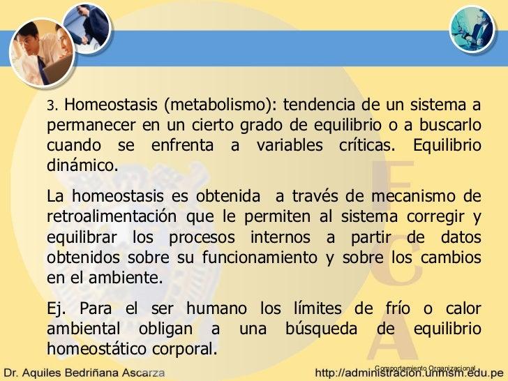 3. Homeostasis (metabolismo): tendencia de un sistema apermanecer en un cierto grado de equilibrio o a buscarlocuando se e...