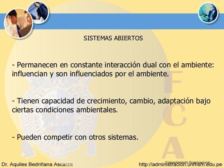 SISTEMAS ABIERTOS- Permanecen en constante interacción dual con el ambiente:influencian y son influenciados por el ambient...