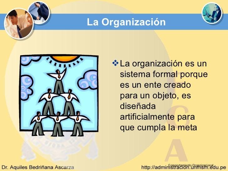 La Organización     La organización es un      sistema formal porque      es un ente creado      para un objeto, es      ...
