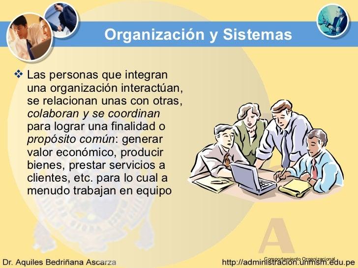 Organización y Sistemas Las personas que integran  una organización interactúan,  se relacionan unas con otras,  colabora...
