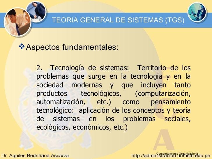 TEORIA GENERAL DE SISTEMAS (TGS) Aspectos fundamentales:    2. Tecnología de sistemas: Territorio de los    problemas que...