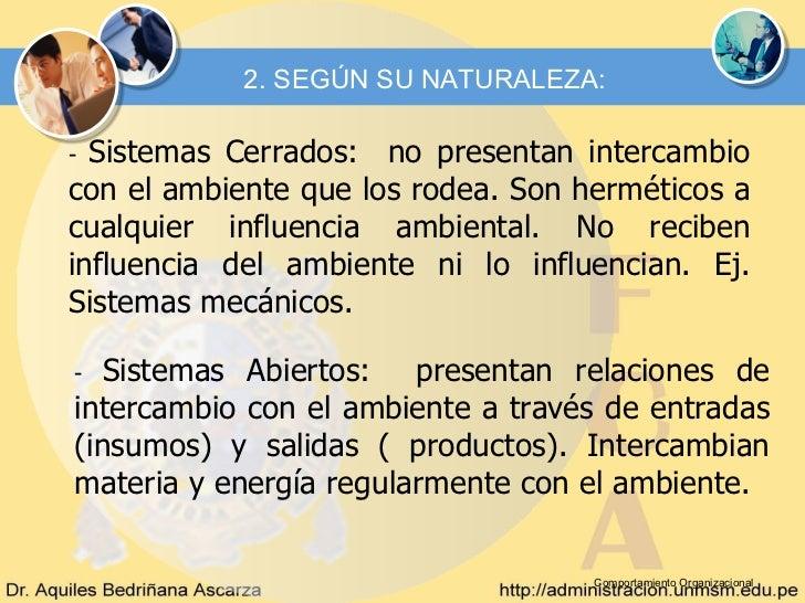 2. SEGÚN SU NATURALEZA:- Sistemas Cerrados: no presentan intercambiocon el ambiente que los rodea. Son herméticos acualqui...