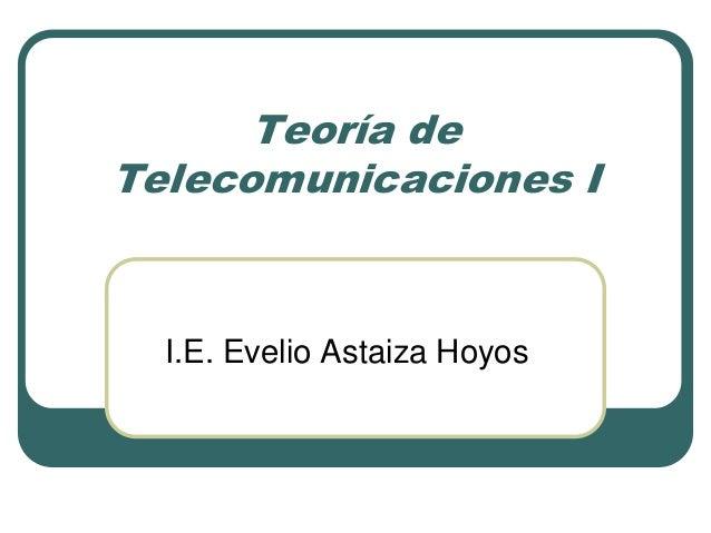 Teoría de Telecomunicaciones I I.E. Evelio Astaiza Hoyos
