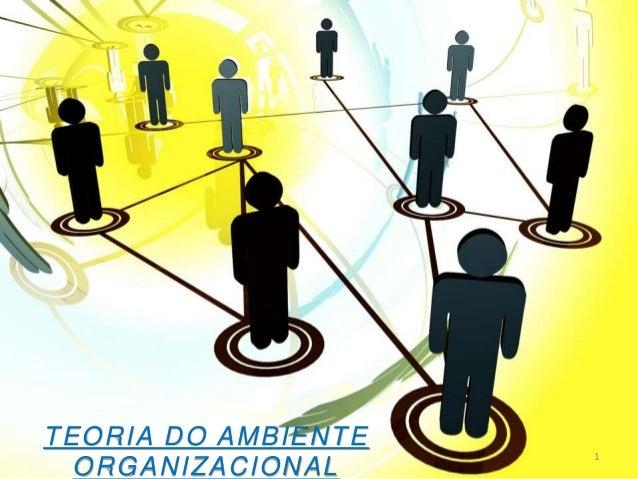 TEORIA DO AMBIENTE ORGANIZACIONAL 1