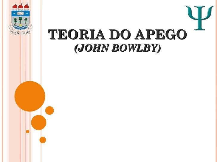 TEORIA DO APEGO (JOHN BOWLBY)