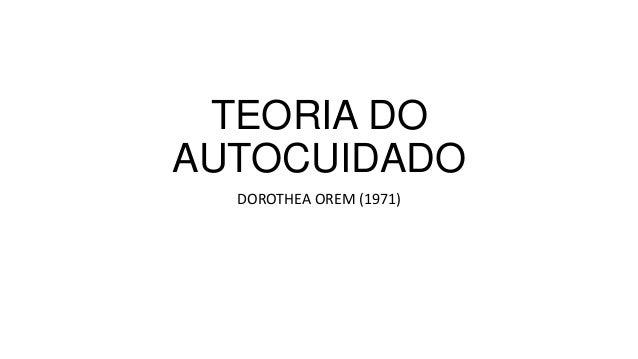 TEORIA DO AUTOCUIDADO DOROTHEA OREM (1971)