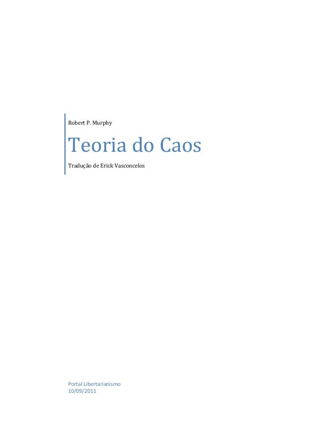 Robert P. Murphy  Teoria do Caos  Tradução de Erick Vasconcelos  Portal Libertarianismo  10/09/2011
