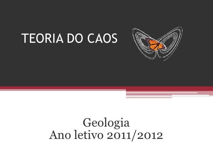 TEORIA DO CAOS          Geologia    Ano letivo 2011/2012