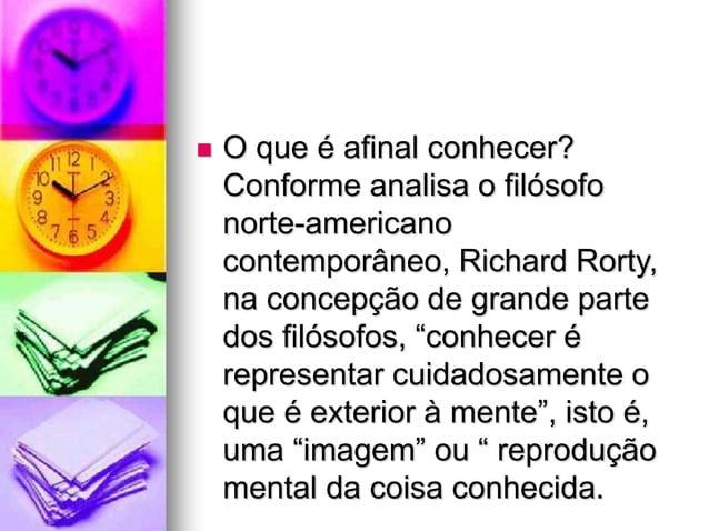  O que é afinal conhecer? Conforme analisa o filósofo norte-americano contemporâneo, Richard Rorty, na concepção de grand...