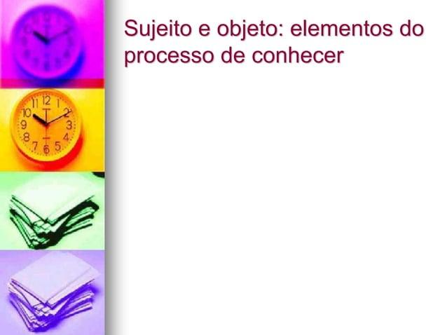 Sujeito e objeto: elementos do processo de conhecer