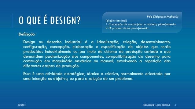 O QUE É DESIGN?Definição:Design ou desenho industrial é a idealização, criação, desenvolvimento,configuração, concepção, e...