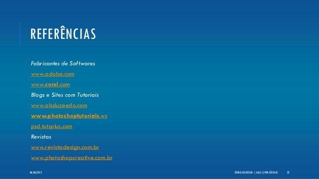 REFERÊNCIASFabricantes de Softwareswww.adobe.comwww.corel.comBlogs e Sites com Tutoriaiswww.abduzeedo.comwww.photoshoptuto...
