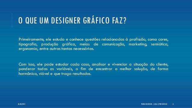 O QUE UM DESIGNER GRÁFICO FAZ?Primeiramente, ele estuda e conhece questões relacionadas à profissão, como cores,tipografia...