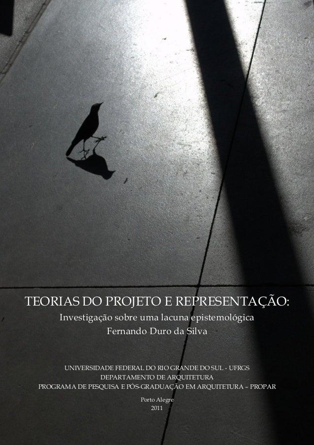 TEORIAS DO PROJETO E REPRESENTAÇÃO: Investigação sobre uma lacuna epistemológica Fernando Duro da Silva UNIVERSIDADE FEDER...