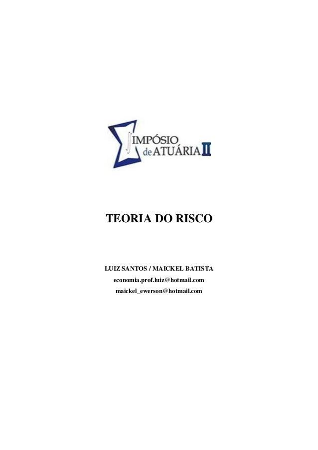 TEORIA DO RISCO LUIZ SANTOS / MAICKEL BATISTA economia.prof.luiz@hotmail.com maickel_ewerson@hotmail.com