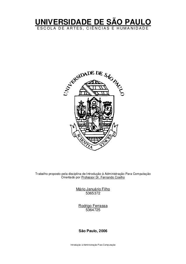 UNIVERSIDADE DE SÃO PAULO ESCOLA DE ARTES, CIÊNCIAS E HUMANIDADETrabalho proposto pela disciplina de Introdução à Administ...