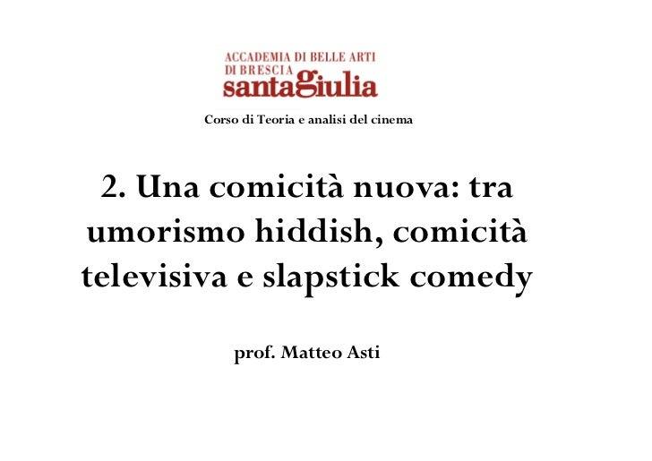 Corso di Teoria e analisi del cinema 2. Una comicità nuova: traumorismo hiddish, comicitàtelevisiva e slapstick comedy    ...