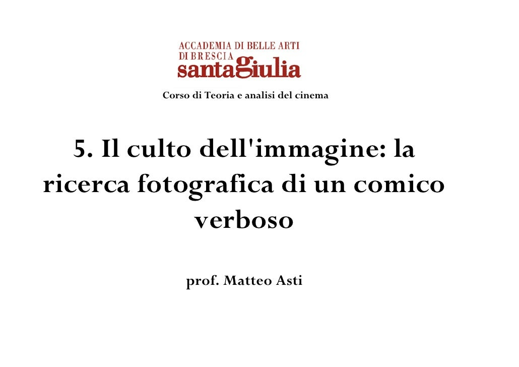 Corso di Teoria e analisi del cinema   5. Il culto dellimmagine: laricerca fotografica di un comico              verboso  ...