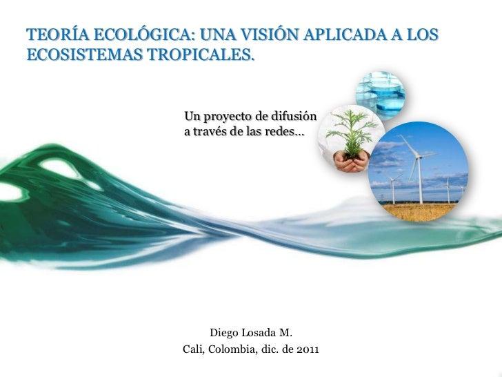 TEORÍA ECOLÓGICA: UNA VISIÓN APLICADA A LOSECOSISTEMAS TROPICALES.                Un proyecto de difusión                a...