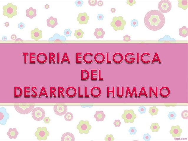 TEORIA ECOLOGICA O TEORIA DEBRONFERBRENNERNos permite entender lainfluencia tan grandeque tienen losambientes en eldesarro...