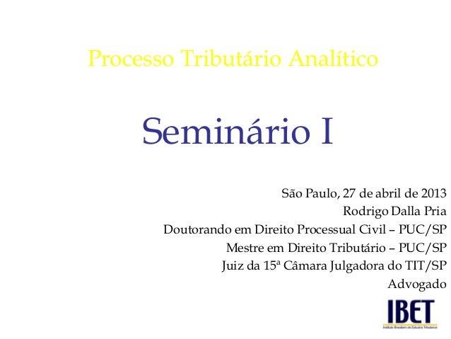 São Paulo, 27 de abril de 2013Rodrigo Dalla PriaDoutorando em Direito Processual Civil – PUC/SPMestre em Direito Tributári...