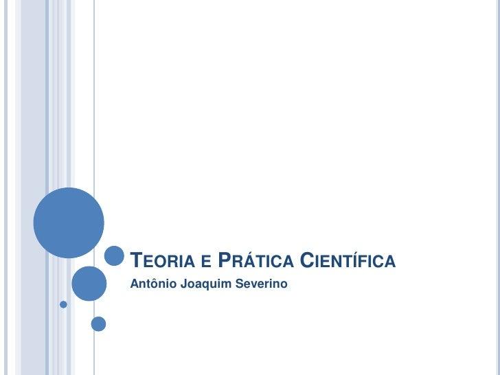 Teoria e Prática Científica<br />Antônio Joaquim Severino<br />