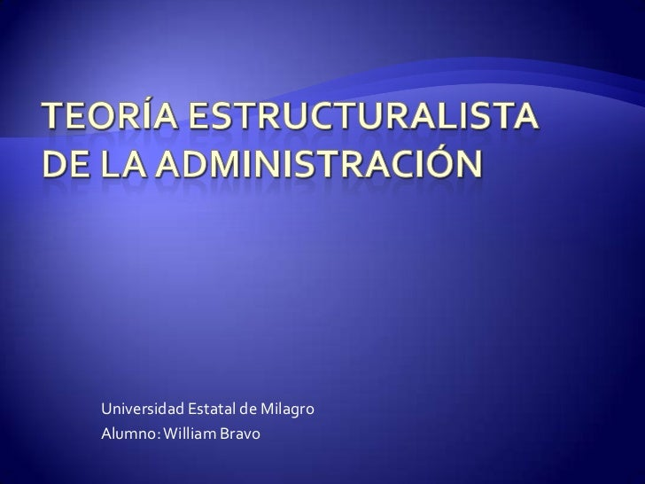 TEORÍA ESTRUCTURALISTA DE LA ADMINISTRACIÓN<br />Universidad Estatal de Milagro<br />Alumno: William Bravo<br />