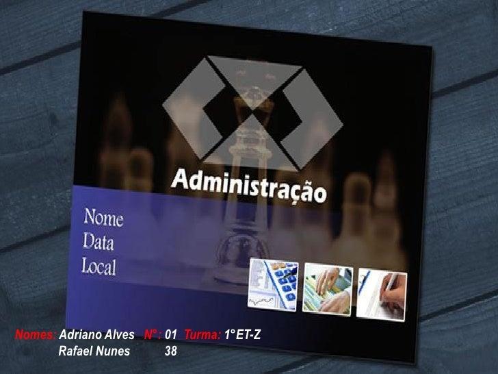 Nomes: Adriano Alves N°: 01 Turma: 1°ET-Z       Rafael Nunes      38