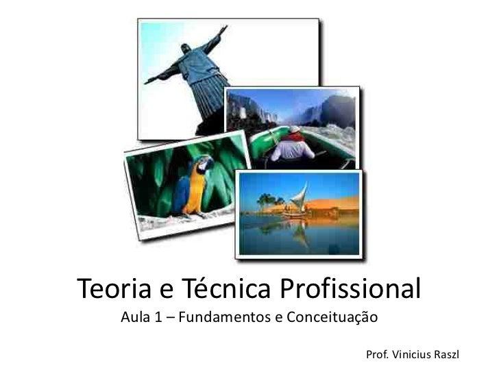 Teoria e Técnica Profissional   Aula 1 – Fundamentos e Conceituação                                    Prof. Vinicius Raszl