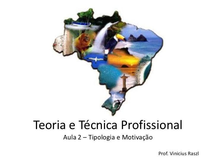 Teoria e Técnica Profissional     Aula 2 – Tipologia e Motivação                                      Prof. Vinicius Raszl