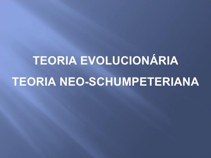 TEORIA EVOLUCIONÁRIA TEORIA NEO-SCHUMPETERIANA