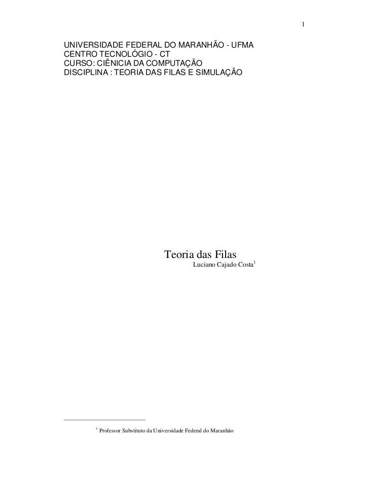 1UNIVERSIDADE FEDERAL DO MARANHÃO - UFMACENTRO TECNOLÓGIO - CTCURSO: CIÊNICIA DA COMPUTAÇÃODISCIPLINA : TEORIA DAS FILAS E...