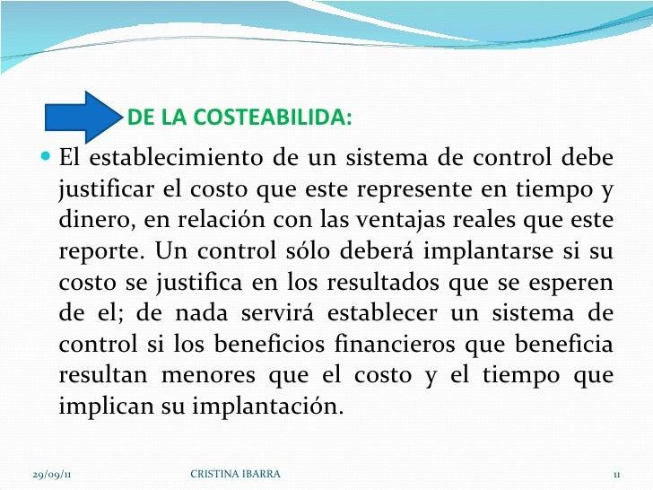 DE LA COSTEABILIDA: <ul><li>El establecimiento de un sistema de control debe justificar el costo que este represente en ti...
