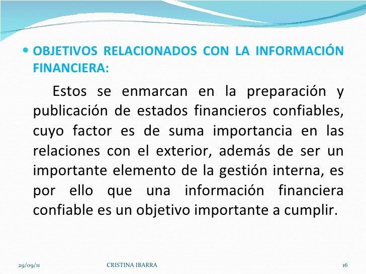 <ul><li>OBJETIVOS RELACIONADOS CON LA INFORMACIÓN FINANCIERA: </li></ul><ul><li>Estos se enmarcan en la preparación y publ...
