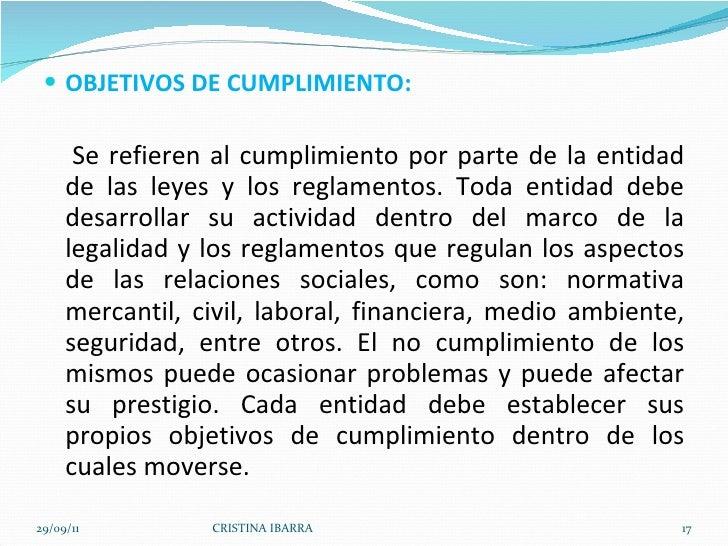 <ul><li>OBJETIVOS DE CUMPLIMIENTO: </li></ul><ul><li>Se refieren al cumplimiento por parte de la entidad de las leyes y lo...