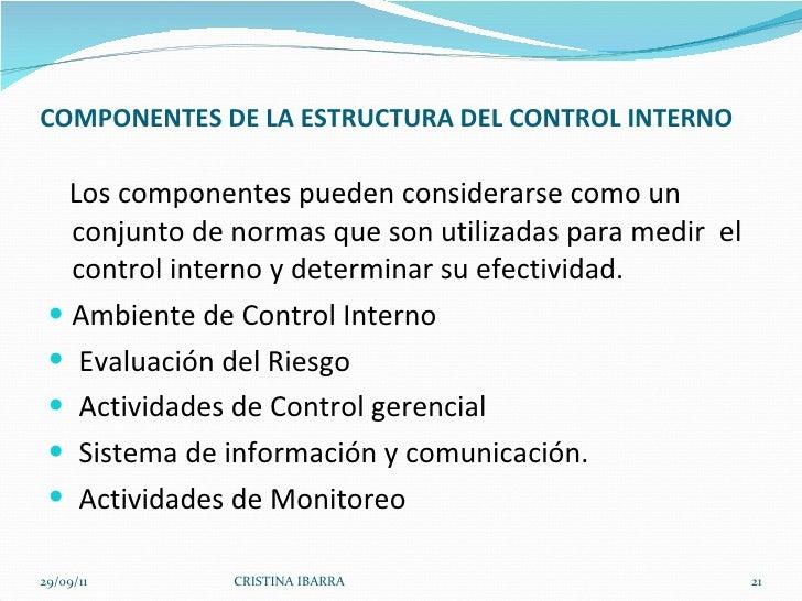 COMPONENTES DE LA ESTRUCTURA DEL CONTROL INTERNO <ul><li>Los componentes pueden considerarse como un conjunto de normas qu...