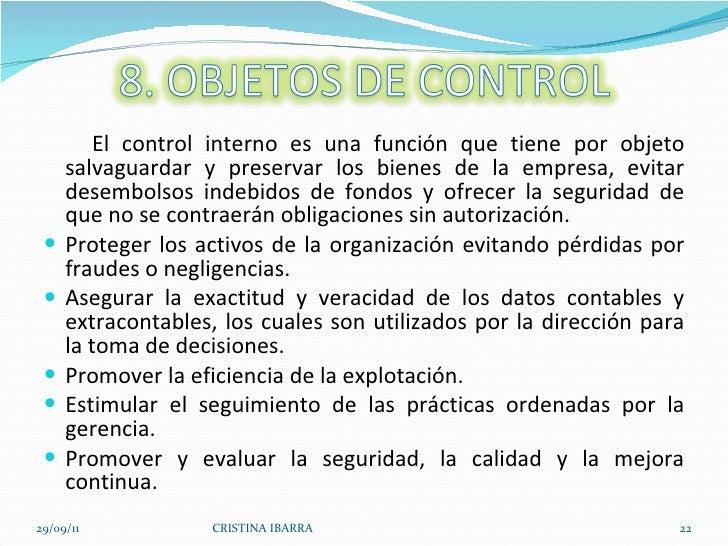 <ul><li>El control interno es una función que tiene por objeto salvaguardar y preservar los bienes de la empresa, evitar d...